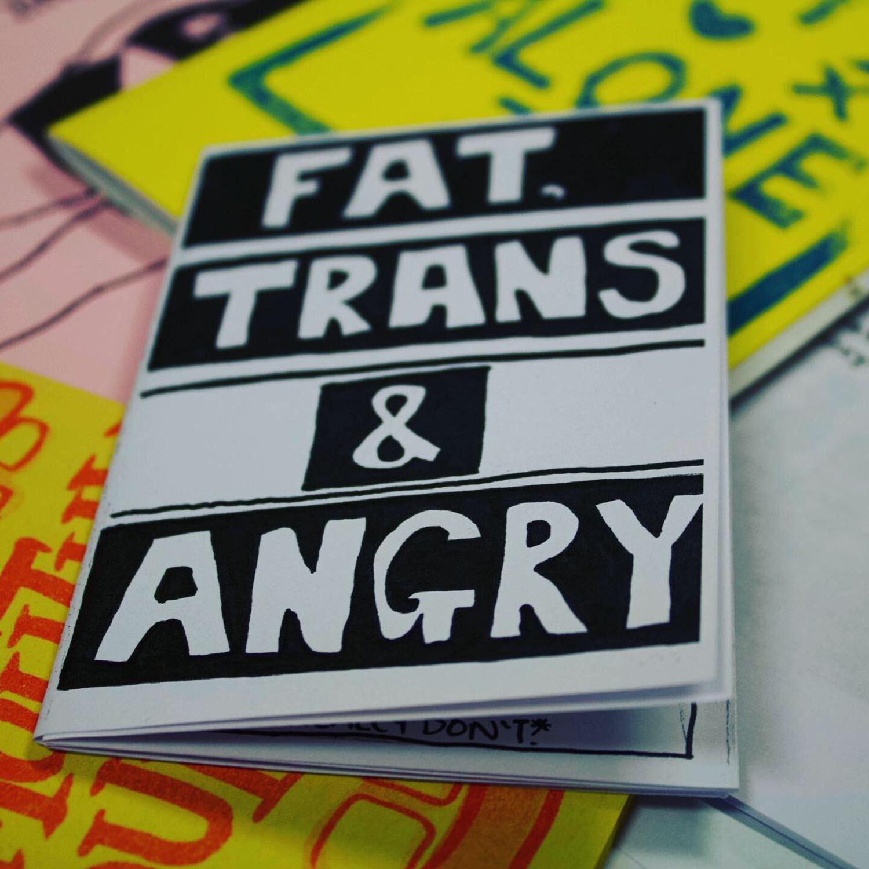 mini zine titled, Fat Trans & Angry